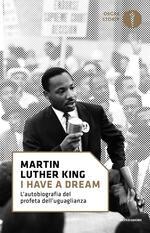 «I have a dream». L'autobiografia del profeta dell'uguaglianza