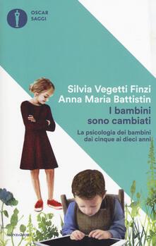 I bambini sono cambiati. La psicologia dei bambini dai cinque ai dieci anni - Silvia Vegetti Finzi,Anna Maria Battistin - copertina
