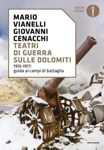 Teatri di guerra sulle Dolomiti. 1915-1917: guida ai campi di battaglia - Giovanni Cenacchi,Mario Vianelli - copertina