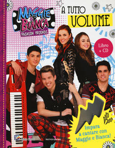 A tutto volume. Maggie & Bianca. Fashion Friends. Con CD-Audio - copertina