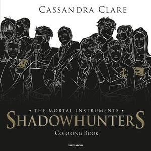 Shadowhunters. The mortal instruments. Coloring book - Cassandra Clare - copertina