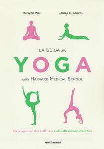 La guida allo yoga della Harvard Medical School. Un programma di 8 settimane elaborato su base scientifica - Marlynn Wei,James E. Groves - copertina