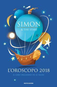 L' oroscopo 2018. Il giro dell'anno in 12 segni - Simon & the Stars,Claudio Roe - copertina
