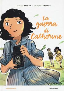 La guerra di Catherine - Julia Billet,Claire Fauvel - copertina