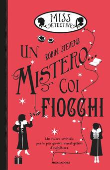 Un mistero... coi fiocchi. Miss Detective. Vol. 5 - Robin Stevens - copertina