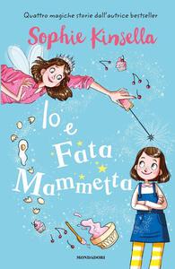Io e Fata Mammetta - Sophie Kinsella - copertina