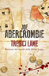 Tredici lame. Racconti dal mondo della Prima Legge - Joe Abercrombie - copertina