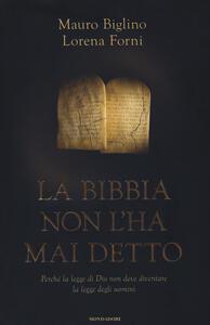 La Bibbia non l'ha mai detto. Perché la legge di Dio non deve diventare la legge degli uomini - Mauro Biglino,Lorena Forni - copertina