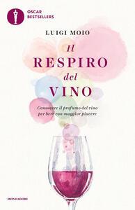 Il respiro del vino. Conoscere il profumo del vino per bere con maggior piacere - Luigi Moio - copertina