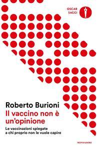 Il vaccino non è un'opinione. Le vaccinazioni spiegate a chi proprio non le vuole capire - Roberto Burioni - copertina