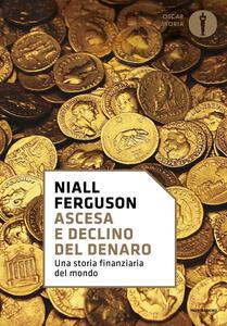 Ascesa e declino del denaro. Una storia finanziaria del mondo - Niall Ferguson - copertina