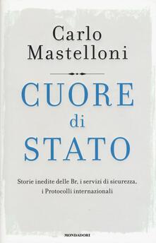 Cuore di Stato. Storie inedite delle Br, i servizi di sicurezza, i protocolli internazionali - Carlo Mastelloni - copertina