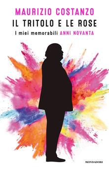 Il tritolo e le rose. I miei memorabili anni Novanta - Maurizio Costanzo - copertina