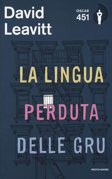 La lingua perduta delle gru. Con Segnalibro - David Leavitt - copertina