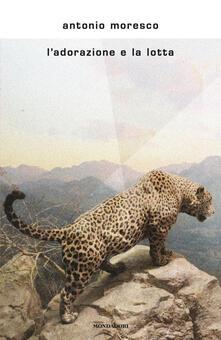 L' adorazione e la lotta - Antonio Moresco - copertina