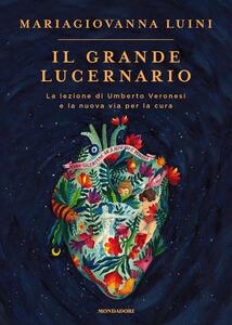Il grande lucernario. La lezione di Umberto Veronesi e la nuova via per la cura - Maria Giovanna Luini - copertina
