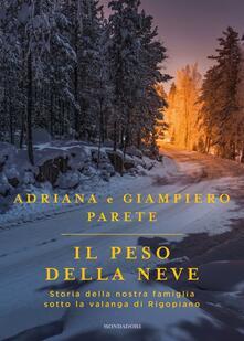 Il peso della neve. Storia della nostra famiglia sotto la valanga di Rigopiano - Adriana Parete,Giampiero Parete - copertina