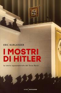 I mostri di Hitler. La storia soprannaturale del Terzo Reich - Eric Kurlander - copertina