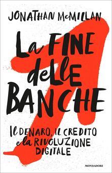 Festivalpatudocanario.es La fine delle banche. Il denaro, il credito e la rivoluzione digitale Image