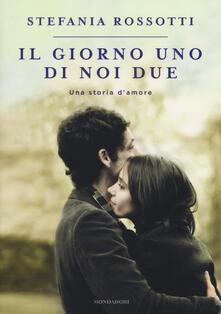 Il giorno uno di noi due. Una storia d'amore - Stefania Rossotti - copertina