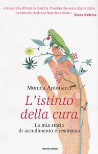 L' istinto della cura. La mia storia di accudimento e resilienza - Monica Antonacci - copertina