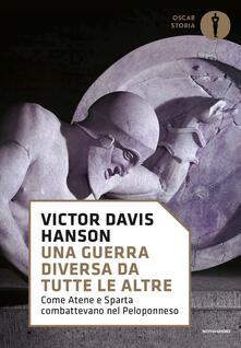 Una guerra diversa da tutte le altre. Come Atene e Sparta combattevano nel Peloponneso - Victor Davis Hanson - copertina