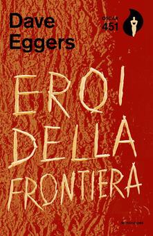 Eroi della frontiera - Dave Eggers - copertina