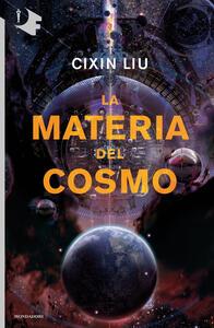 La materia del cosmo - Liu Cixin - copertina
