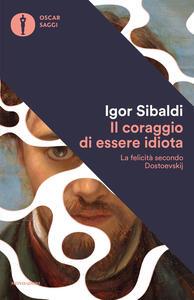 Il coraggio di essere idiota. La felicità secondo Dostoevskij