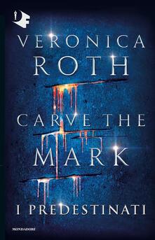 I predestinati. Carve the mark - Veronica Roth - copertina