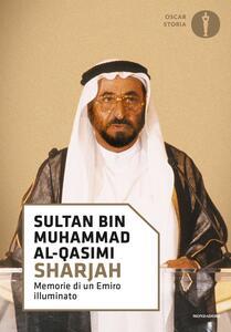Sharjah. Memorie di un emiro illuminato - Sultan bin Muhammad Al-Qasimi - copertina