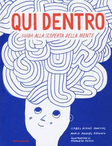 Qui dentro. Guida alla scoperta della mente - Isabel Minhós Martins,Maria Manuel Pedrosa - copertina
