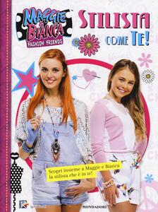 Stilista come te! Maggie & Bianca. Fashion Friends. Ediz. a colori - copertina