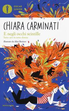 E negli occhi scintille. Sette arti in sette donne - Chiara Carminati - copertina