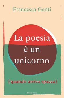 La poesia è un unicorno (quando arriva spacca) - Francesca Genti - copertina