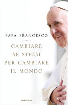Cambiare se stessi per cambiare il mondo - Francesco (Jorge Mario Bergoglio) - copertina