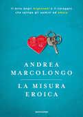 Libro La misura eroica. Il mito degli argonauti e il coraggio che spinge gli uomini ad amare Andrea Marcolongo