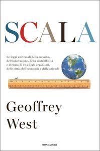 Scala. Le leggi universali della crescita, dell'innovazione, della sostenibilità e il ritmo di vita degli organismi, delle città, dell'economia e delle aziende - Geoffrey West - copertina