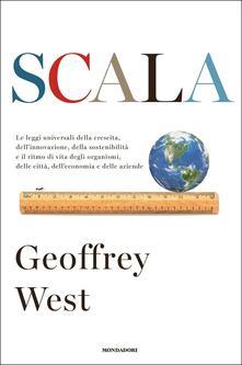 Scala. Le leggi universali della crescita, dellinnovazione, della sostenibilità e il ritmo di vita degli organismi, delle città, delleconomia e delle aziende.pdf