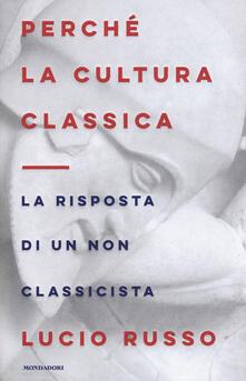 Perché la cultura classica. La risposta di un non classicista - Lucio Russo - copertina