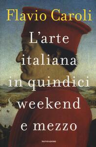 L'arte italiana in quindici weekend e mezzo - Flavio Caroli - copertina