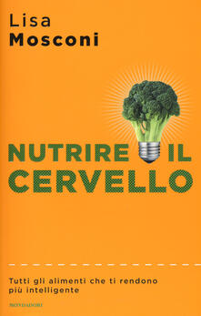 Nutrire il cervello. Tutti gli alimenti che ti rendono più intelligente - Lisa Mosconi - copertina