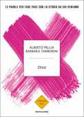 Libro Zitta! Le parole per fare pace con la storia da cui veniamo Alberto Pellai Barbara Tamborini