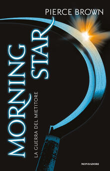 Morning star. La guerra del mietitore. Red Rising - Pierce Brown - copertina