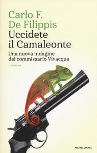 Uccidete il Camaleonte. Una nuova indagine del commissario Vivacqua - Carlo F. De Filippis - copertina