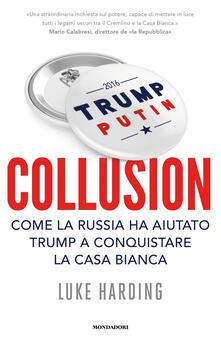 Collusion. Come la Russia ha aiutato Trump a conquistare la Casa Bianca - Luke Harding - copertina