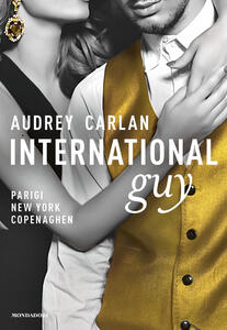 International guy. Vol. 1: Parigi, New York, Copenaghen. - Audrey Carlan - copertina