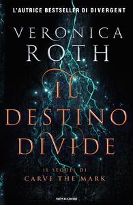 Il destino divide. Carve the mark - Veronica Roth - copertina