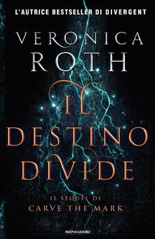 Il destino divide. Carve the mark - Veronica Roth - copertina