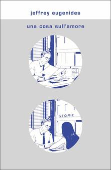 Una cosa sull'amore - Jeffrey Eugenides - copertina